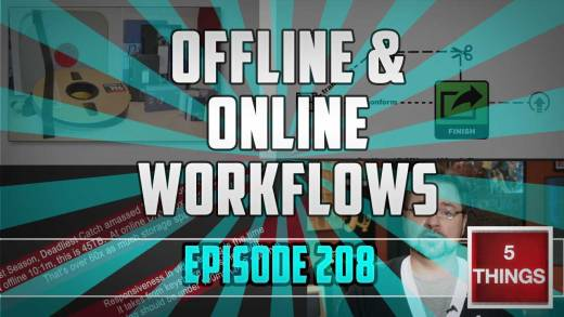 5 THINGS: on Offline / Online Workflows Thumbnail