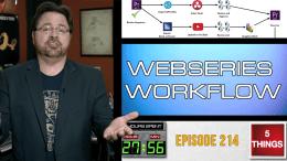 5 THINGS: on Webseries Workflow