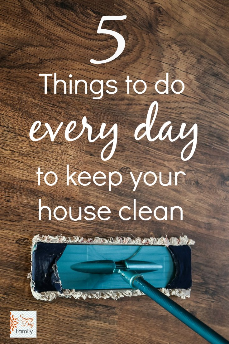 5 Things To Do Every Day to Keep Your House Clean and Organized   5 ...