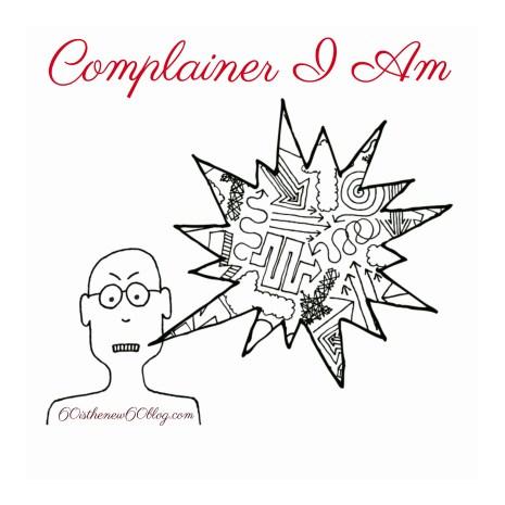 Complainer I Am