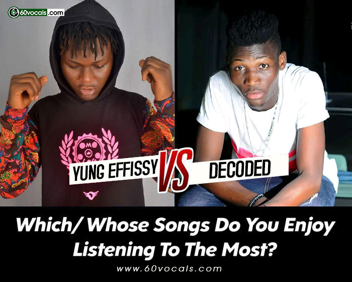 Yung Effissy vs Decoded - Whose Songs Do You Enjoy Listening To The Most?