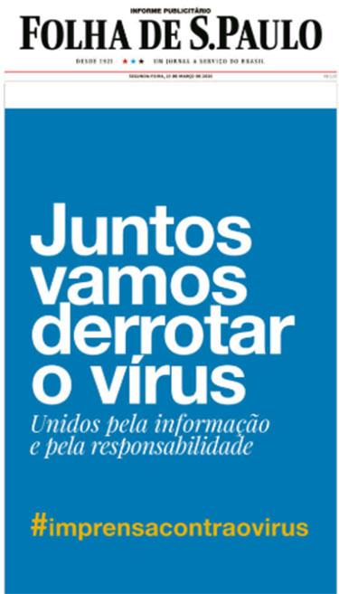 """Capa do jornal Folha de São Paulo exibindo uma imagem em fundo azul onde se lê """"Juntos vamos derrotar o vírus - Unidos pela informação e pela responsabilidade"""" em letras brancas, e a hashtag #imprensacontraovírus em letras amarelas. Fim da descrição."""