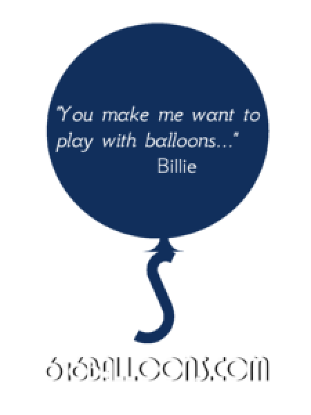"Billie testimonial ""You make me want to play with balloons..."" 616 Balloons"