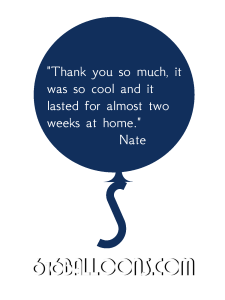 "Nate testimonial ""Thank you so much, it was so cool and it lasted almost 2 weeks"" 616 Balloons"