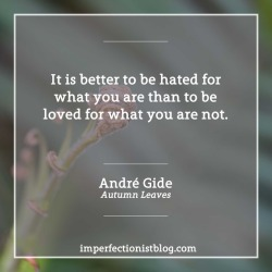 """#368 - André Gide, on authenticity: """"It is better to be hated for what you are than to be loved for what you are not."""" http://bit.ly/2mRPwHR"""