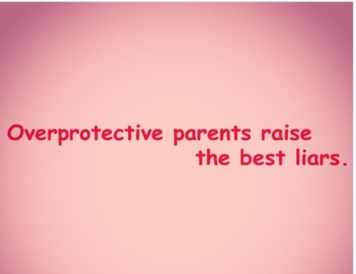 Image result for overprotective parents raise the best liars
