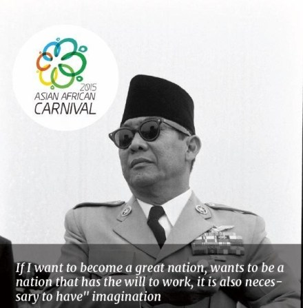 """If I want to become a great nation, wants to be a nation that has the will to work, it is also necessary to have"" imagination! "" (Speech Ir. Soekarno, Kota Semarang July 29, 1956)"
