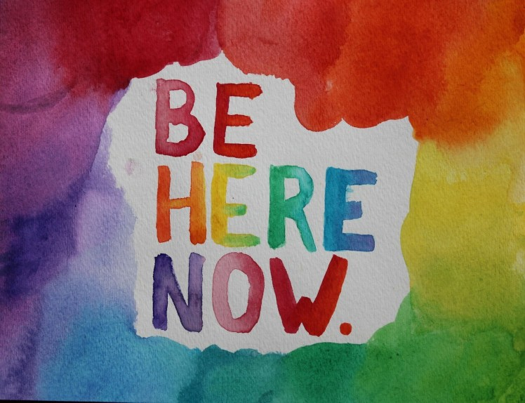 carolgraceart:Be here now.Keep your mind in the present, where you are. Be mindful.