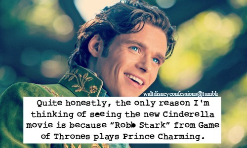 """Quite honestly, the only reason I'm thinking of seeing the new Cinderella movie is because ""Robb Stark"" from Game of Thrones plays Prince Charming."""