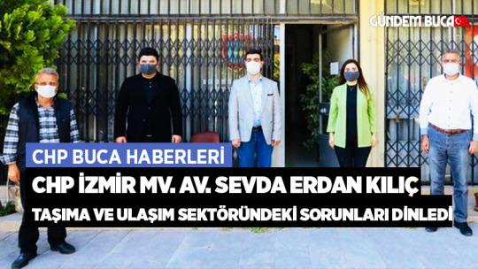 CHP İzmir MV. Av. Sevda Erdan Kılıç taşıma ve ulaşım sektöründeki sorunları dinledi.