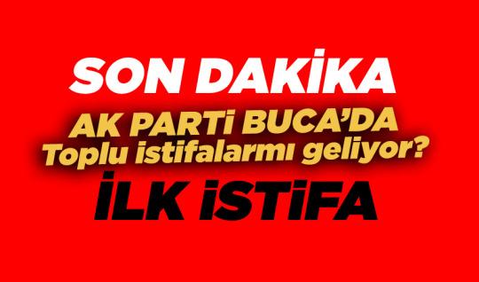 AK PARTİ BUCA'DA YENİ BAŞKANA TEPKİ OLARAK TOPLU İSTİFALARMI GELİYOR.