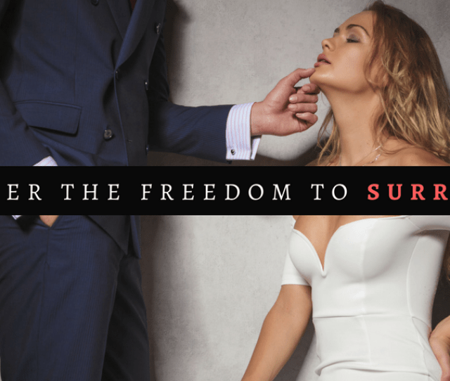Do You Want Your Wife To Surrender And Submit Then Give Her The Freedom To