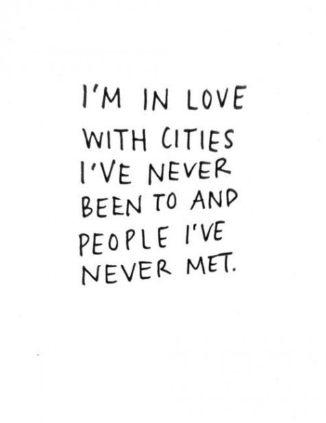 """I'm in love with cities I've never been to and people I've never met. "" ➵ Follow for more quotes ✔"