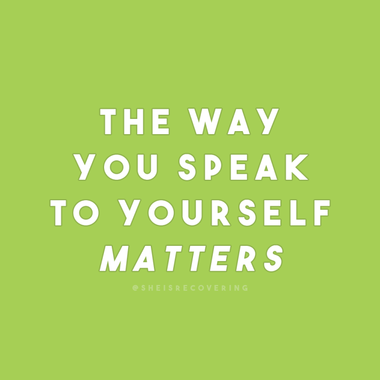 sheisrecovering:The way you speak to yourself matters. Be kind to yourself as you would with a good friend.