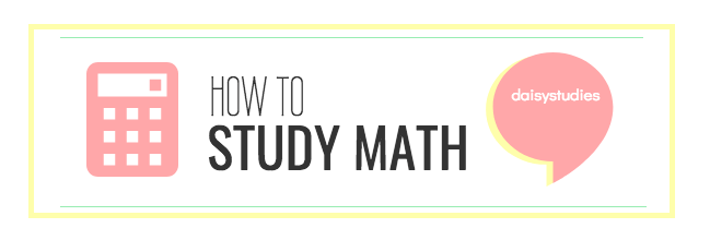 How to Study Math Effectively - daisystudies