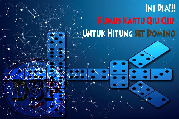 Ini Dia Rumus Kartu Qiu Qiu Untuk Hitung Set Domino