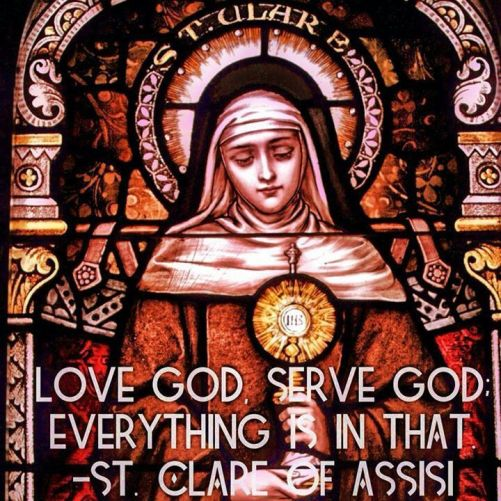 """ckerky: """" """" 'Love God, serve God; everything is in that.' """" ― St. Clare of Assisi """""""