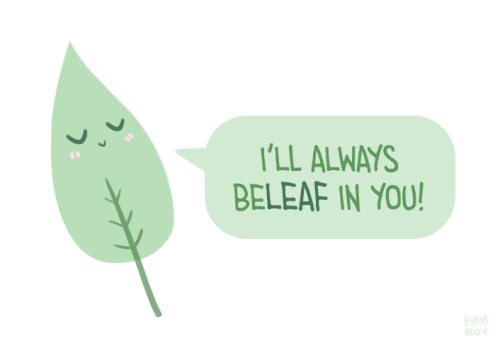 "positivedoodles: "" [drawing of a green leaf saying ""I'll always beleaf in you!"" in a green speech bubble.] """