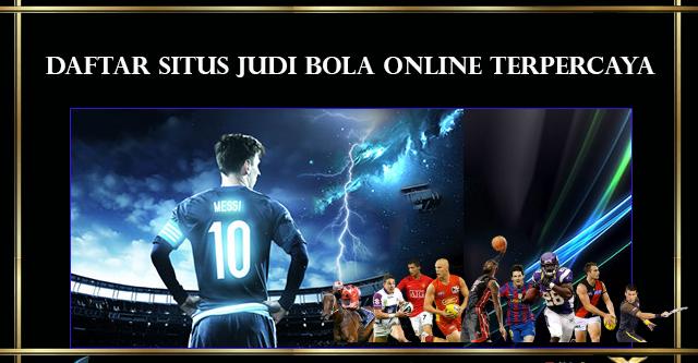 Situs Agen Daftar Judi Bola Online Terpercaya