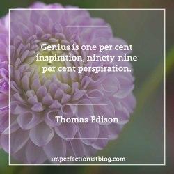 "#333 - ""Genius is one per cent inspiration, ninety-nine per cent perspiration."" -Thomas Edison (b. 11 Feb 1847)"