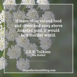 """#303 - J.R.R. Tolkien, born on this day in 1892, on a merrier world: """"If more of us valued food and cheer and song above hoarded gold, it would be a merrier world."""" -J.R.R. Tolkien (The Hobbit)imperfectionistblog.com/"""