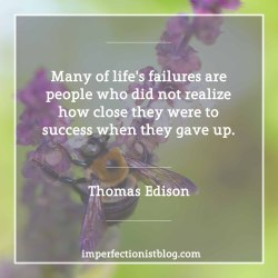 """#107 - """"Many of life's failures are people who did not realize how close they were to success when they gave up."""" -Thomas Edison (b. 11 February 1847)"""