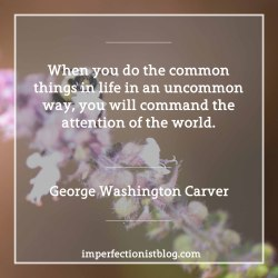 """#312 - George Washington Carver on originality: """"When you do the common things in life in an uncommon way, you will command the attention of the world."""""""