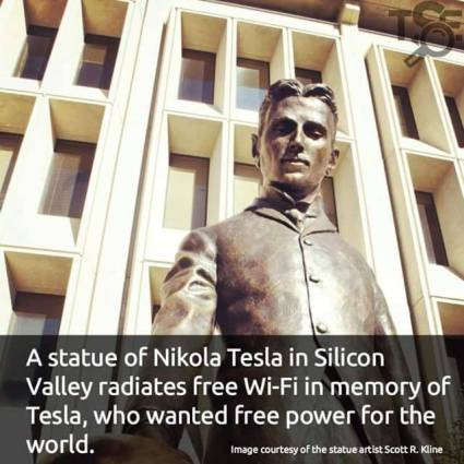 A statue of Nikola Tesla in Silicon Valley radiates free Wi-Fi in memory of Tesla, who wanted free power for the world.