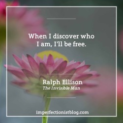 """#339 - """"When I discover who I am, I'll be free."""" -Ralph Ellison (The Invisible Man)"""