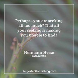 """imperfectionistbooks:""""Perhaps…you are seeking all too much? That all your seeking is making you unable to find?"""" -Hermann Hesse (Siddhartha) #bookclub#323 - """"Perhaps…you are seeking all too much? That all your seeking is making you unable to find?"""" -Hermann Hesse (Siddhartha)"""