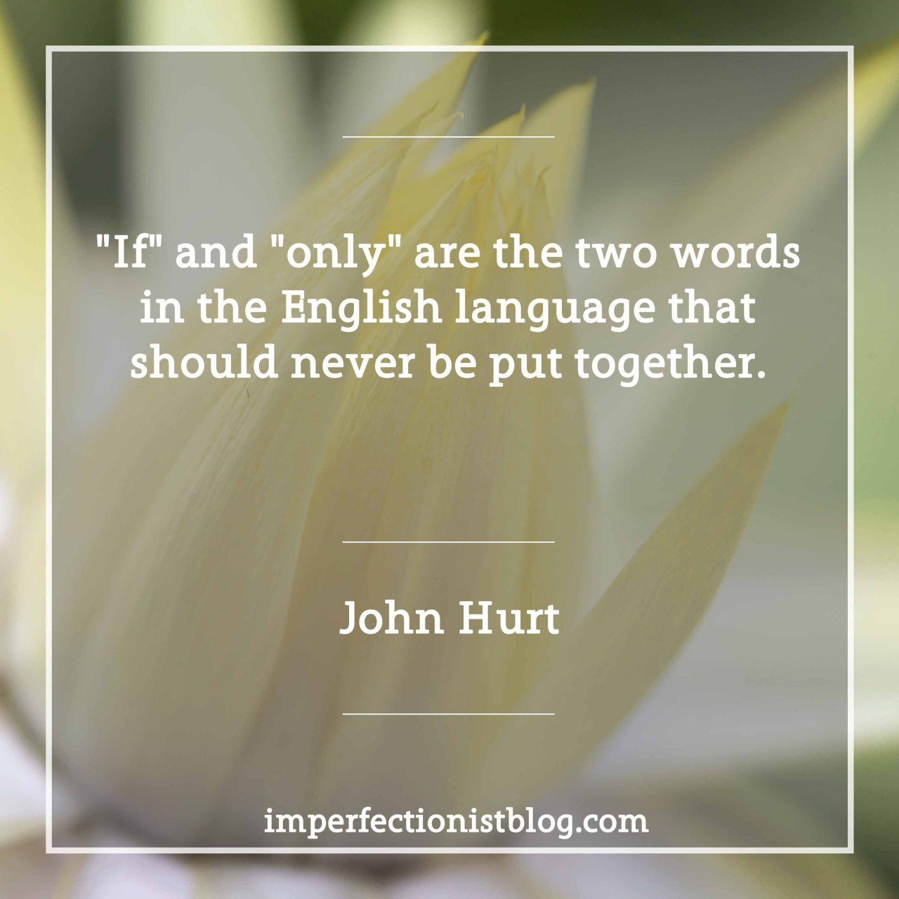 "#326 - ""'If' and 'only' are the two words in the English language that should never be put together."" -John HurtRead his full 2006 interview with The Guardian: http://bit.ly/2jpb3R7"