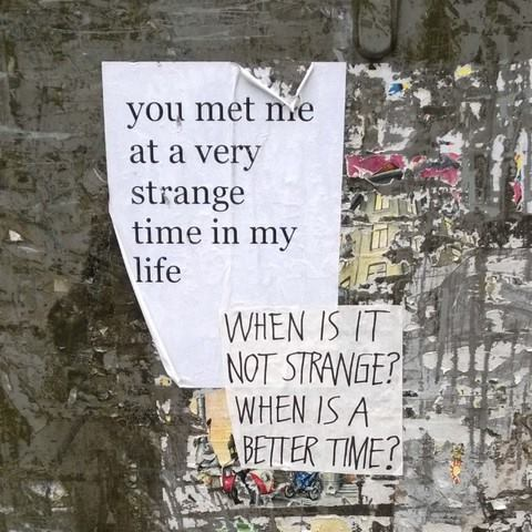 You met me at a strange time in my life