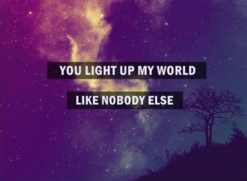 you light up my world like nobody else on Tumblr