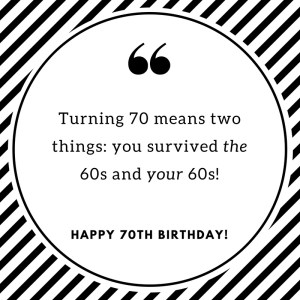 Turning 70 Means Two Things: You survived the 60s and your 60s