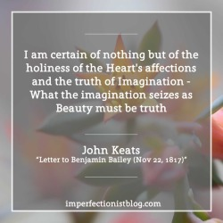 "#359 - John Keats on imagination: ""I am certain of nothing but of the holiness of the Heart's affections and the truth of Imagination - What the imagination seizes as Beauty must be truth"" -John Keats (""Letter to Benjamin Bailey Nov 22, 1817″)