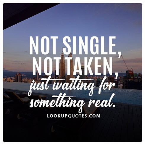 Untitled     Not single  not taken  just waiting for something    Not single  not taken  just waiting for something real   single  quotes