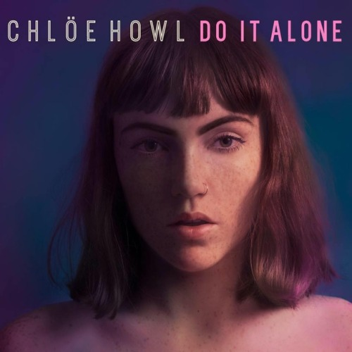 Chlöe Howl - Do It Alone