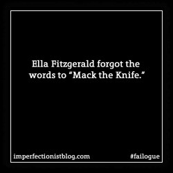 "failogue:Ella Fitzgerald forgot the words to ""Mack the Knife."" #failoguehttp://imperfectionistblog.com/2015/04/failogue-4-ella-fitzgerald/"