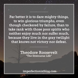"#357: Teddy Roosevelt, born on this day in 1858, on living a ""strenuous life"": ""Far better it is to dare mighty things, to win glorious triumphs, even though checkered by failure, than to take rank with those poor spirits who neither enjoy much nor suffer much, because they live in the gray twilight that knows not victory nor defeat."" -Theodore Roosevelt Read the full text of his speech ""The Strenuous Life"": http://bit.ly/2y9iI24"