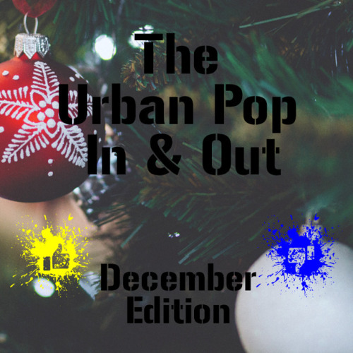 The Urban Pop In & Out: December Edition