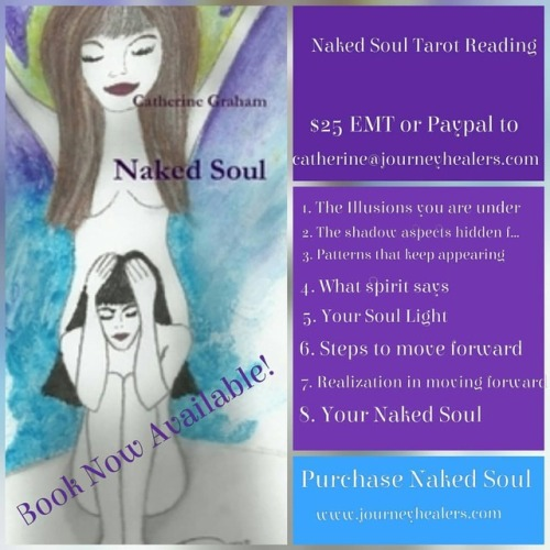 Get your Naked Soul Tarot Reading! Only 50 available at the $25 price. The Naked Soul Tarot Reading looks at :The illusions you are under; the shadow aspects hidden from you; repeating patterns that keep you under the illusions; what spirit says; your soul ligh and gifts, what will happen when you allow yourself to move forward and your Naked Soul (free from illusions) $25 emt or paypal to catherine@journeyhealers.com. readings completed in order of receiving them. You will receive a date to be completed by at the time of your order. #NakedSoul #tarotreading #tarotreadersofinstagram #instatarot #authorsofinstagram #author #selfpublish #changeyourlife
