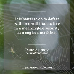 """#301 - Isaac Asimov, born sometime around this day in 1919, on not being a cog in a machine. He doesn't know the exact date he was born. """"It is better to go to defeat with free will than to live in a meaningless security as a cog in a machine."""" -Issac Asimov (Foundation's Edge) http://bit.ly/2i2ZtLm"""