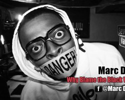 Marc D Live – Why Blame the Black Woman?