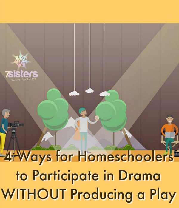 4 Ways for Homeschoolers to Participate in Drama WITHOUT Producing a Play 7SistersHomeschool.com
