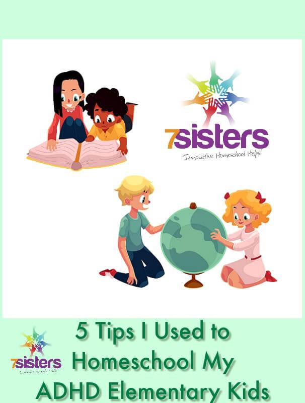 5 Tips I Used to Homeschool my ADHD Elementary Kids 7SistersHomeschool.com