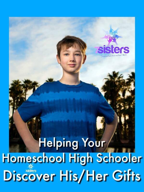 Helping Your Homeschool High Schooler Discover His/Her Gifts 7SistersHomeschool.com
