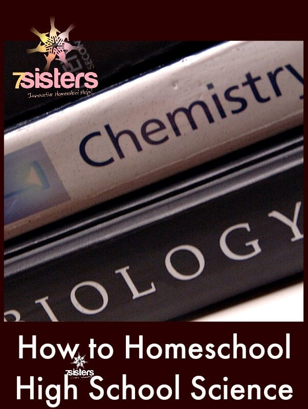 How to Homeschool High School Science: You Can Do It! 7SistersHomeschool.com