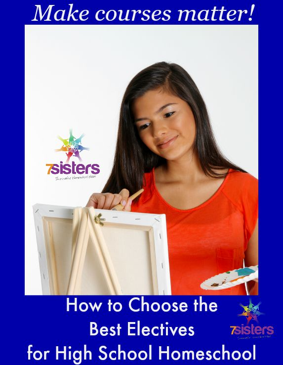 How to Choose the Best Electives for High School Homeschool from 7 Sisters Homeschool