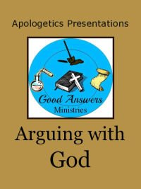 How to Use Our FREE Resources in a Full Apologetics Credit Arguing with God Presentation Good Answers Ministries