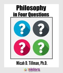 Ways to Introduce Homeschool High Schoolers to Philosophy Philosophy in 4 Questions